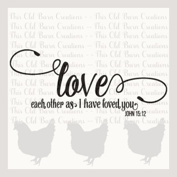 Love Each Other As I Have Loved You: Love Each Other As I Have Loved You John 15:12 SVG DXF JPG