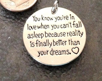 1 - You know you're in love when you can't fall asleep because reality is finally better than your dreams Pendant or Charm