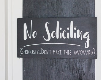 Funny No Soliciting Seriously Don't Make This Awkward Sign, Solicitors Not Allowed, Handmade Sign, Outside Sign, No Solicitors