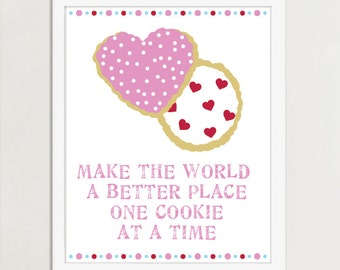 Make The World A Better Place One Cookie At A Time, Art Print, Kitchen Art, Cookie Art