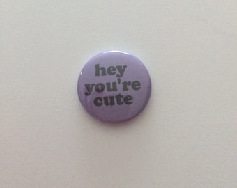 Hey you're cute Pin