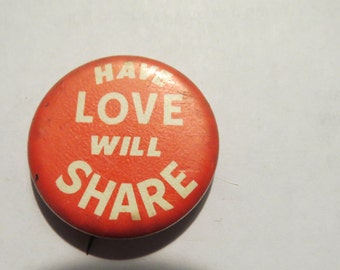 Old 1960's 70's Peace and Have Love Will Share Pin or Button