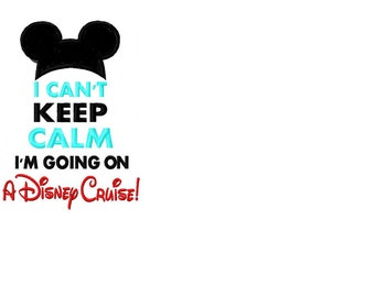 I Can't Keep Calm Cruise Mouse for a Disney Cruise vacation Embroidered/Appliqued Tee
