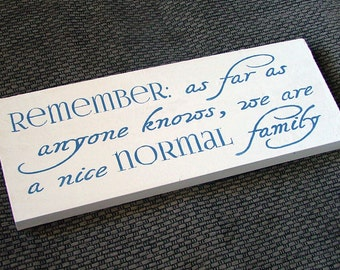 Remember: as far as anyone knows, we are a nice normal family - Funny Wooden Sign - Reclaimed Wood
