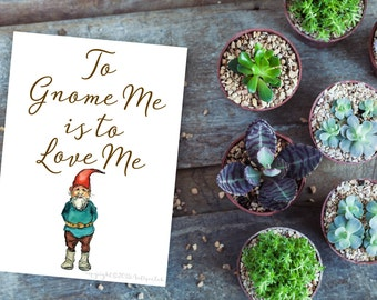 To Gnome Me is to Love Me Instant Digital Download Print, Gnome Print, Digital Print, 8x10 Digital Print, Typography, INSTANT DOWNLOAD