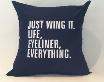 "18""X18"" Just Wing It. Life. Eyeliner. Everything 