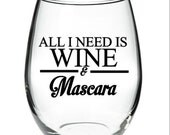 All I Need Is Wine & Mascara stemless wine glass