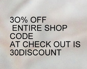 30% Off Entire Shop.. Coupon Code at Check Out        30DISCOUNT