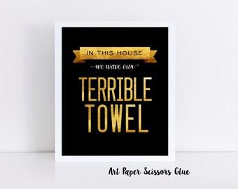 In This House We Wave Our Terrible Towel Digital Print/ Pittsburgh Steelers Print