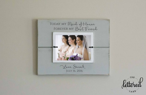 Maid of Honor Gift Frame, Sister Maid of Honor, Matron of Honor, Best Friend, Today a Bridesmaid, Forever my sister, Personalized Frame