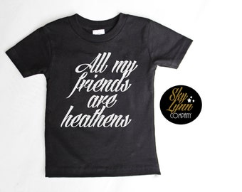 Friends are Heathens Embroidered Shirt or Bodysuit Unisex Kids Sizes