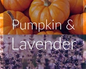 Pumpkin & Lavender- pumpkin pie, spice, lavender, violets, light musk- Pick Your Own Products