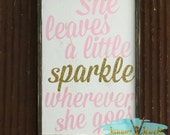 She leaves a little Sparkle wherever she goes, hand painted, Wood sign, Sparkle Sign, Girl Room, Girl Decor, Glitter sign, Nursery, Baby