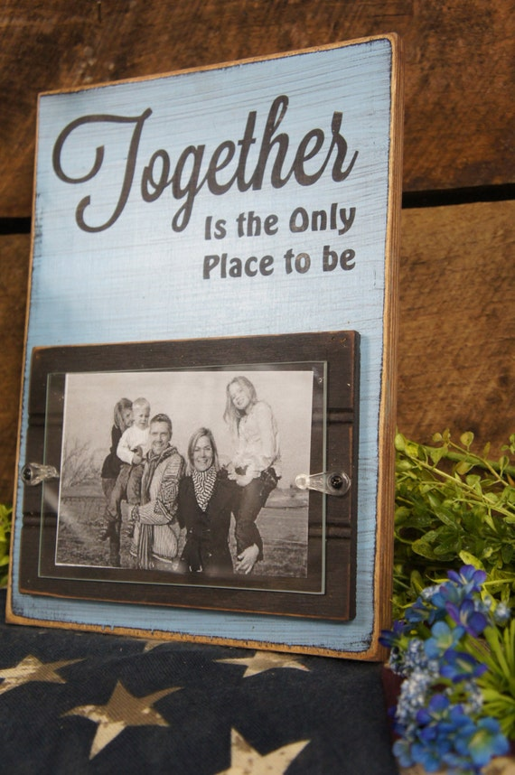 Together Is The Only Place To Be Rustic Style Picture Frame Holds 1 4x6 Photo Laser Engraved