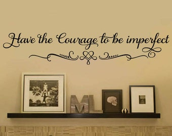 Have the Courage to be Imperfect Family Vinyl Wall Decal - Large Size Options  Wall quotes