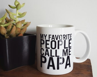 My Favorite People Call Me Papa Coffee Mug - Handmade Coffee Cup