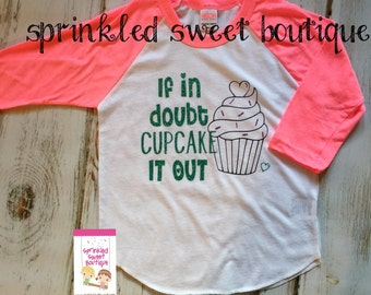 When In Doubt Cupcake It Out Glitter Raglan Shirt Adorable for Birthday Chef Baker or anyone who loves Cupcakes