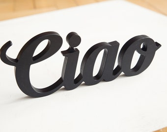 Ciao sign, script wood sign, custom freestanding sign, any color