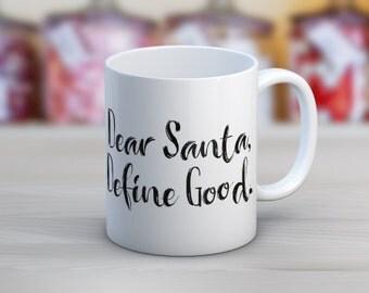 Dear Santa Define Good // Holiday Christmas // 11 oz or 15 oz Coffee Mug