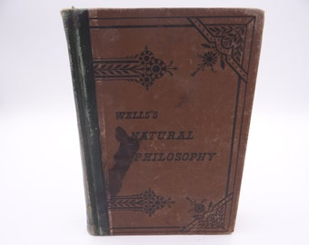 """1879 Vintage Hardcover Book """"Wells's Natural Philosophy""""  New Edition by David Wells - Physics Book"""