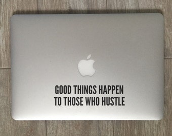 Good Things Happen To Those Who Hustle - Vinyl Decal - Laptop Decal - Car Decal - iPad Decal - Quote Decal - Laptop Sticker -  Quote Sticker