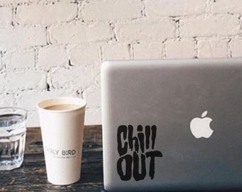 Chill Out - Vinyl Decal - Laptop Decal - Car Decal - Quote Decal - Laptop Sticker -  Chill Decal - Tumblr Decal - Tumblr Laptop