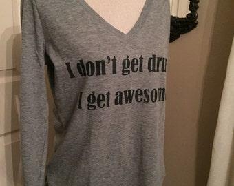 Women's deep v-neck 'I don't get drunk, I get awesome.' T shirt