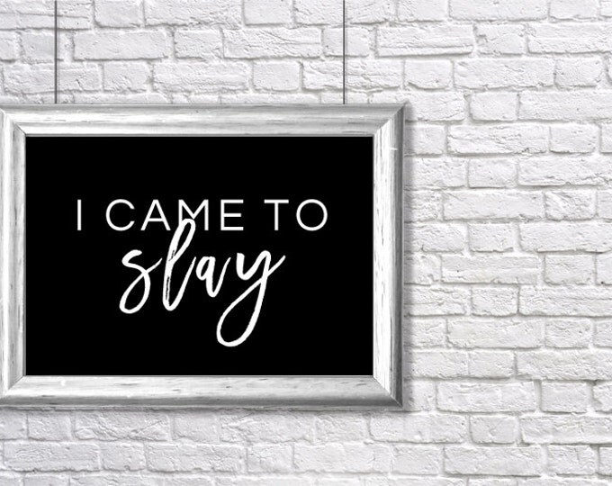 "printable ""I Came to Slay"" inspirational art print - instant download"