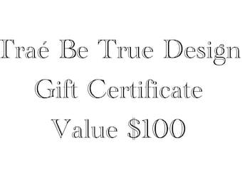 100 Dollar Gift Certificate for Traé Be True Design!