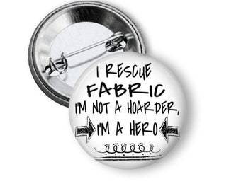 I Rescue Fabric I'm Not a Hoarder I'm a Hero, Sewing Gifts, Funny Gift for Quilting, Gift for Quilter, Sewing Room, Pinback, Sewing Decor