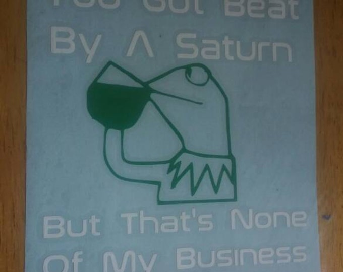 You Got Beat By A Saturn But That's None Of My Business Kermit Tea Sipping Two Color Vinyl Decal