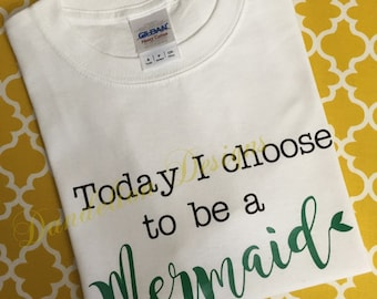 Today I Choose to Be a Mermaid T-Shirt