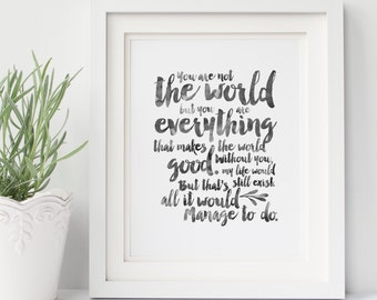 You are not the world, but you are everything that makes the world good - Kiera Cass - The Selection - Quote art