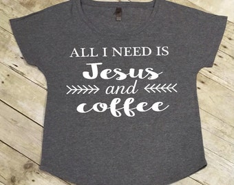 Jesus & coffee, women's tees, christian tees, jesus coffee shirt, all i need is