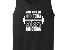 Sore Today or Sorry Tomorrow. Printed Weight Lifter's Tanks. Men's Work Out Tanks Large thru 4XL Cotton Port & Com.