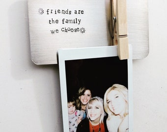 Friends Magnet, Friends Photo Holder, Friends are the family we choose