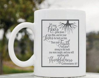 Slap-Art™ Let your roots grow down into Him, and let your lives be built on him. Then your faith will grow strong...  11oz coffee mug cup