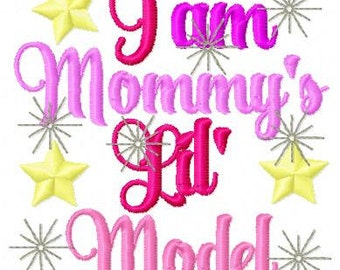 Embroidery Design: I Am Mommy's Lil Model Instant Download 4x4, 5x7
