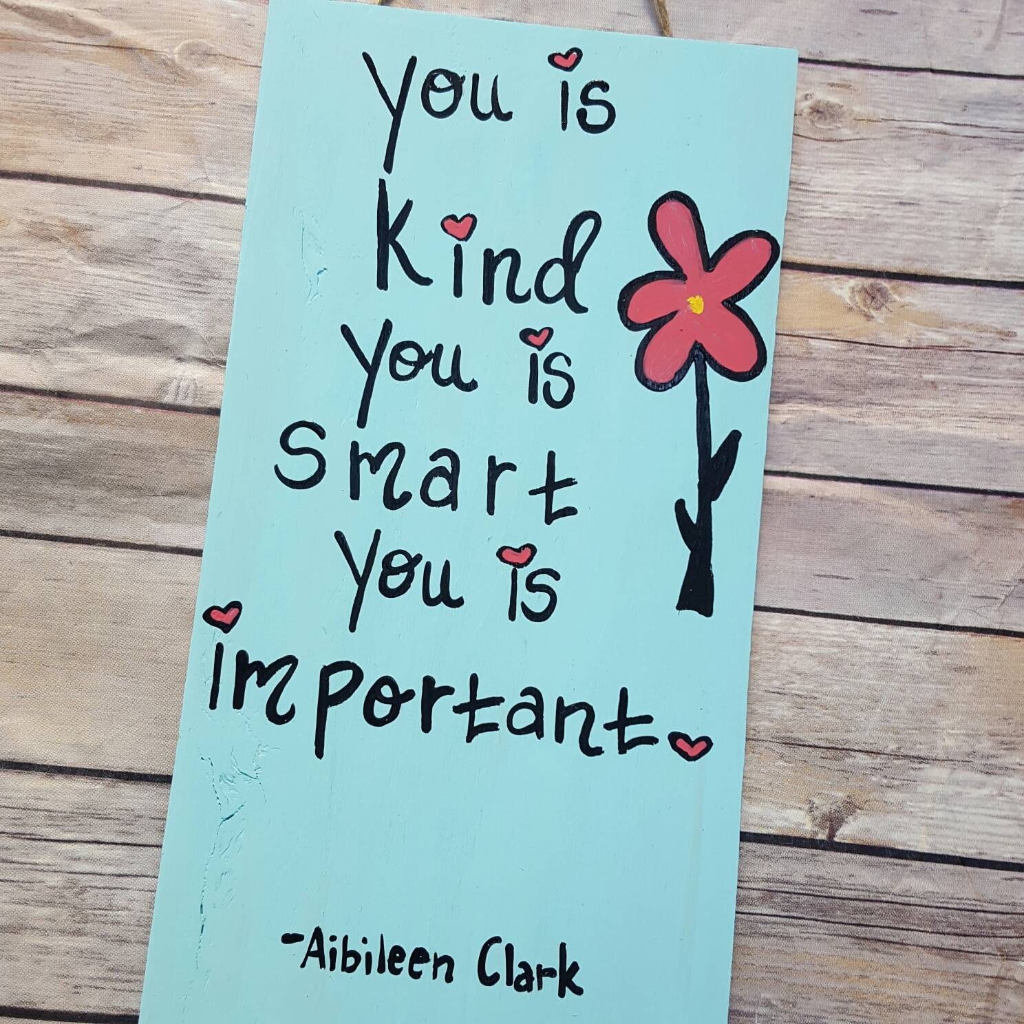 You Is Kind You Is Smart You Is Important By