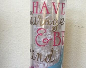 Have Courage & Be Kind/ Cinderella Tumbler/ Custom Tumbler/ Glitter Tumbler/ 16 oz. tumbler