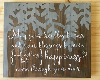 """Wood Sign with Irish Blessing """"may your troubles be less, your blessings be more and nothing but happiness come through your door"""""""