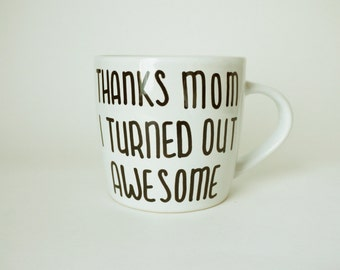Thanks Mom I Turned Out Awesome Coffee Mug // Funny Mother's Day Gift // Unique Mother's Day Mugs // Funny Mugs for Mom // Thank You Mom