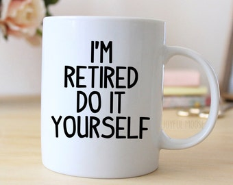 Retired Coffee Mug - Retirement Gift - Coffee Cup