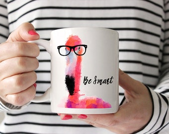 Be Smart -- Flamingo -- Inspirational Mug -- 11 oz