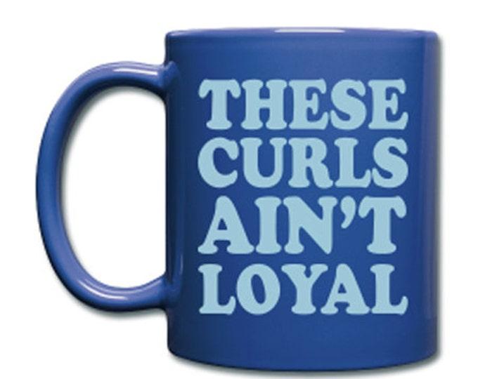 These Curls Ain't Loyal Royal Blue Ceramic Coffee Mug