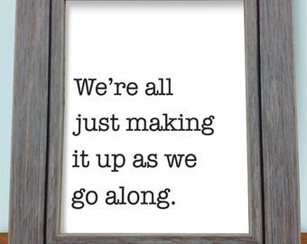 "Printable Humorous Poster - ""We're all just making it up as we go along."""