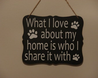 What I love about my home is who I share it with. hanging sign, Plaque, with vinyl saying
