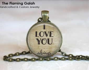 I LOVE YOU ALWAYS Pendant •  Love You Quote •  Valentines Quote •  Gift for Girlfriend • Gift Under 20 • Made in Australia (P0995)