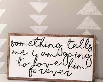 Something tells me i am going to love him forever - nursery - nursery sign