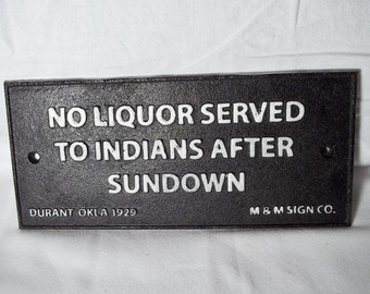 Cast Iron No Liquor Served To Indians After Sundown Sign Plaque Durant Oklahoma Dated 1929 M&M Sign Company